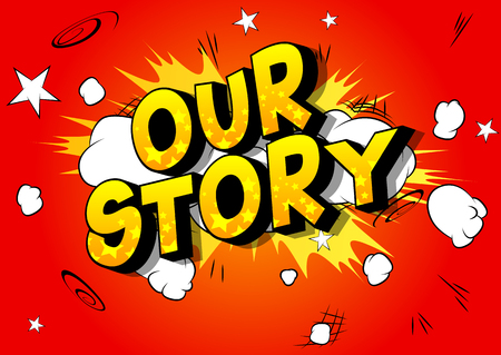 Our Story - Vector illustrated comic book style phrase.