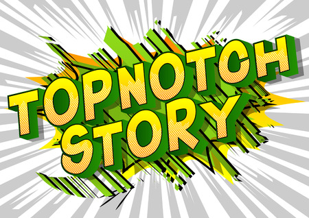Topnotch Story - Vector illustrated comic book style phrase.