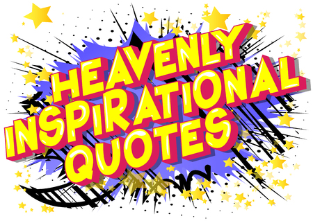 Heavenly Inspirational Quote - Vector illustrated comic book style phrase.