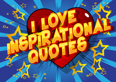 I Love Inspirational Quote - Vector illustrated comic book style phrase. Иллюстрация