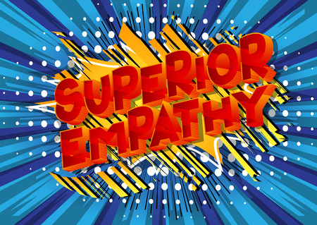 Superior Empathy - Vector illustrated comic book style phrase on abstract background.