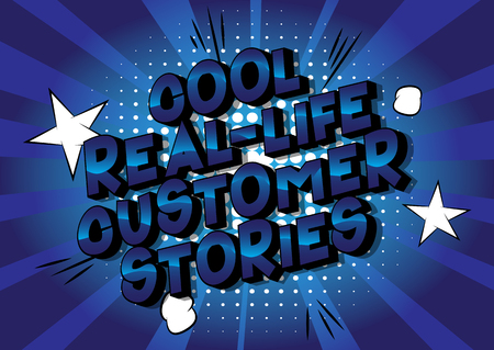 Cool Real-Life Customer Stories - Vector illustrated comic book style phrase on abstract background.