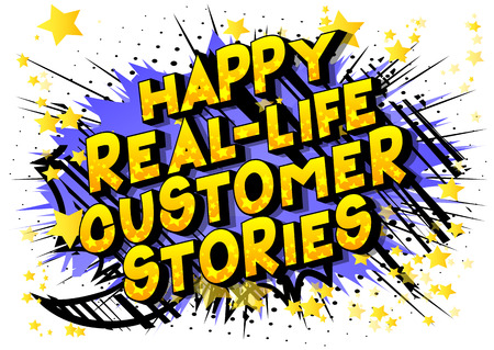 Happy Real-Life Customer Stories - Vector illustrated comic book style phrase on abstract background. Ilustração