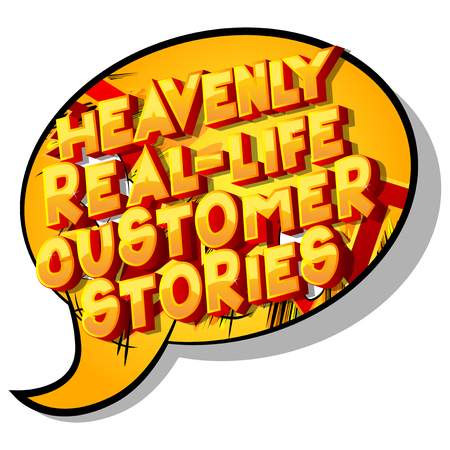 Heavenly Real-Life Customer Stories - Vector illustrated comic book style phrase on abstract background.