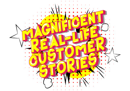 Magnificent Real-Life Customer Stories - Vector illustrated comic book style phrase on abstract background.