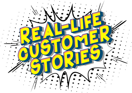 Real-Life Customer Stories - Vector illustrated comic book style phrase on abstract background.