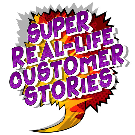 Super Real-Life Customer Stories - Vector illustrated comic book style phrase on abstract background.