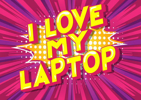 I Love My Laptop - Vector illustrated comic book style phrase.