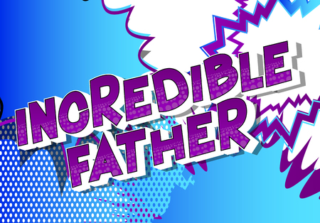 Incredible Father - Vector illustrated comic book style phrase on abstract background.