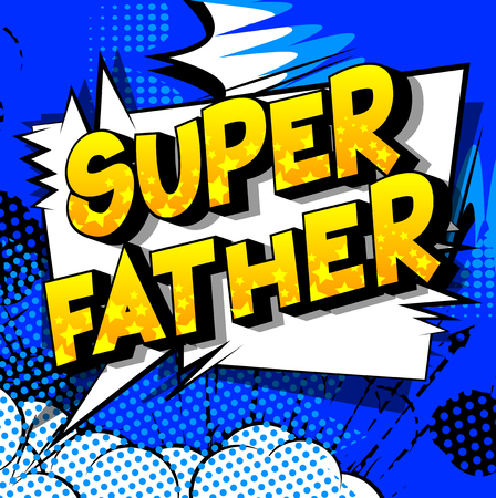Super Father - Vector illustrated comic book style phrase on abstract background.