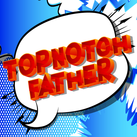 Topnotch Father - Vector illustrated comic book style phrase on abstract background. Foto de archivo - 113143545