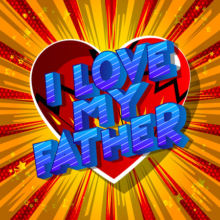 I Love My Father - Vector illustrated comic book style phrase on abstract background.