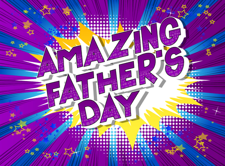 Amazing Fathers Day - Vector illustrated comic book style phrase on abstract background.