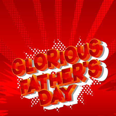 Glorious Fathers Day - Vector illustrated comic book style phrase on abstract background.