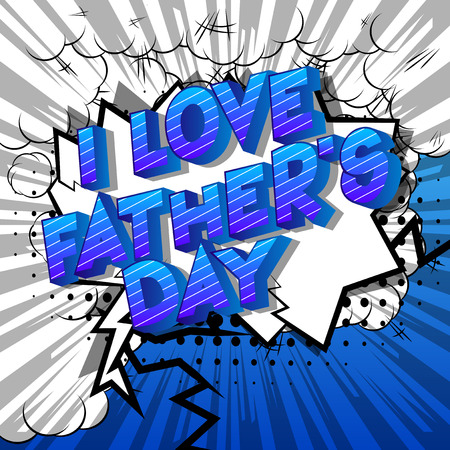 I Love Fathers Day - Vector illustrated comic book style phrase on abstract background.