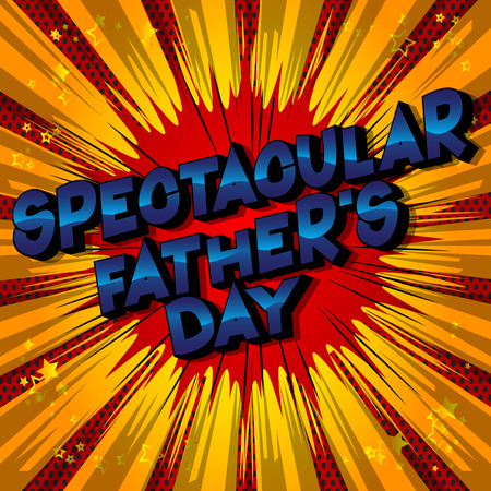 Spectacular Fathers Day - Vector illustrated comic book style phrase on abstract background.
