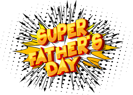 Super Fathers Day - Vector illustrated comic book style phrase on abstract background.
