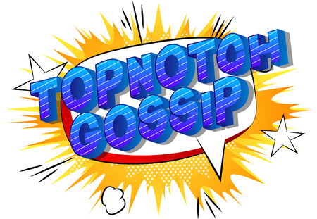 Topnotch Gossip - Vector illustrated comic book style phrase on abstract background.
