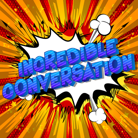 Incredible Conversation - Vector illustrated comic book style phrase on abstract background.