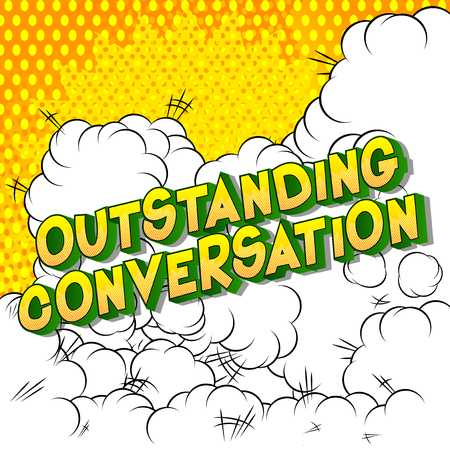 Outstanding Conversation - Vector illustrated comic book style phrase on abstract background.