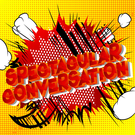 Spectacular Conversation - Vector illustrated comic book style phrase on abstract background.
