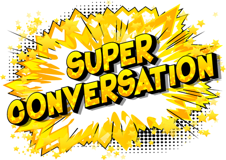 Super Conversation - Vector illustrated comic book style phrase on abstract background.