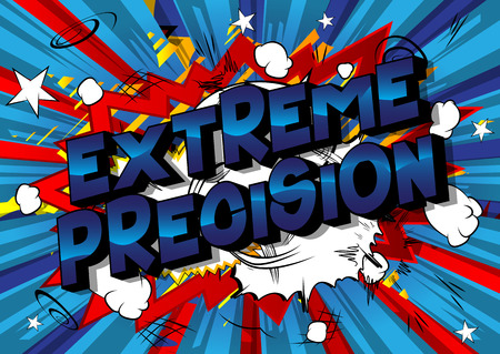 Extreme Precision - Vector illustrated comic book style phrase on abstract background.