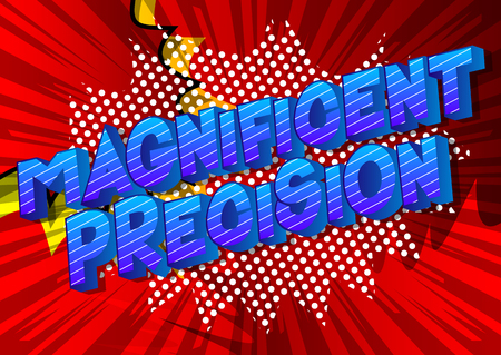 Magnificent Precision - Vector illustrated comic book style phrase on abstract background.