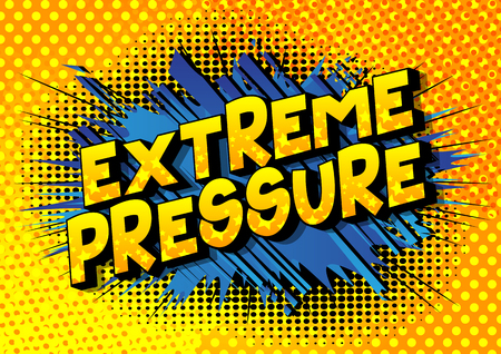 Extreme Pressure - Vector illustrated comic book style phrase on abstract background.