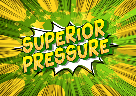 Superior Pressure - Vector illustrated comic book style phrase on abstract background.