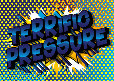 Terrific Pressure - Vector illustrated comic book style phrase on abstract background.