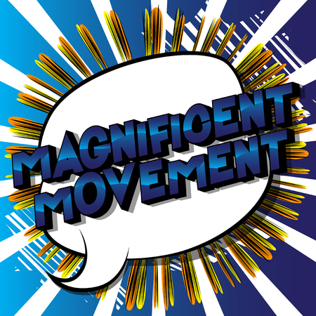 Magnificent Movement - Vector illustrated comic book style phrase on abstract background.