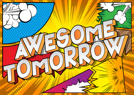 Awesome Tomorrow - Vector illustrated comic book style phrase on abstract background.