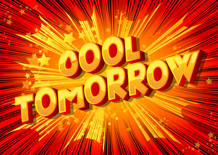 Cool Tomorrow - Vector illustrated comic book style phrase on abstract background.