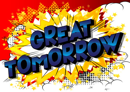Great Tomorrow - Vector illustrated comic book style phrase on abstract background.