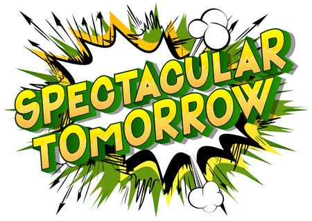 Spectacular Tomorrow - Vector illustrated comic book style phrase on abstract background.