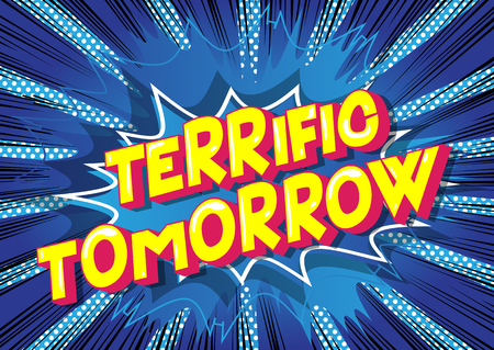 Terrific Tomorrow - Vector illustrated comic book style phrase on abstract background.