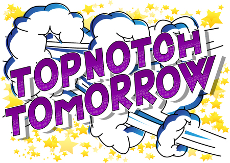 Topnotch Tomorrow - Vector illustrated comic book style phrase on abstract background.