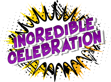 Incredible Celebration - Vector illustrated comic book style phrase on abstract background. Ilustração
