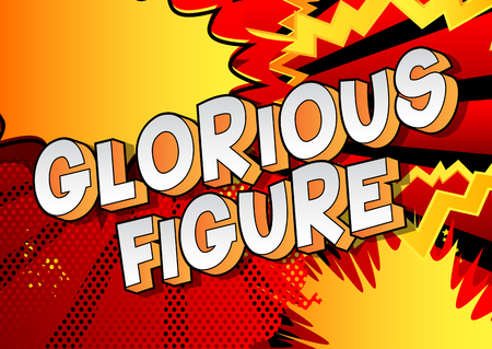 Glorious Figure - Vector illustrated comic book style phrase on abstract background.