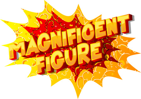 Magnificent Figure - Vector illustrated comic book style phrase on abstract background.