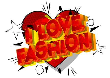 I Love Fashion - Vector illustrated comic book style phrase on abstract background.