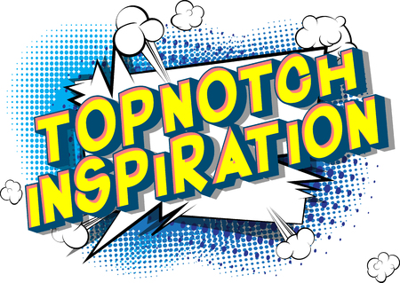 Topnotch Inspiration - Vector illustrated comic book style phrase on abstract background.