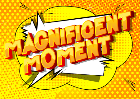 Magnificent Moment - Vector illustrated comic book style phrase on abstract background.