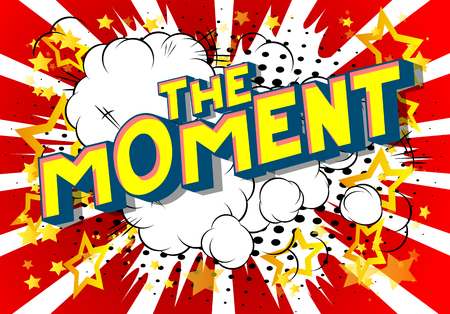 The Moment - Vector illustrated comic book style phrase on abstract background.