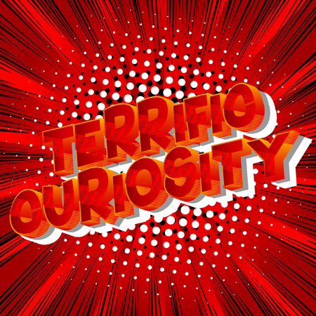 Terrific Curiosity - Vector illustrated comic book style phrase on abstract background.