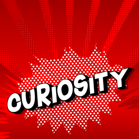 Curiosity - Vector illustrated comic book style phrase on abstract background.