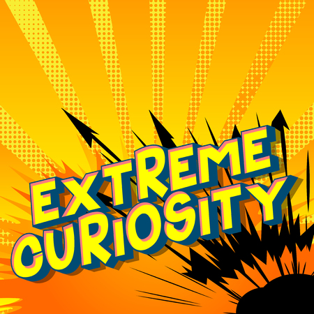 Extreme Curiosity - Vector illustrated comic book style phrase on abstract background.