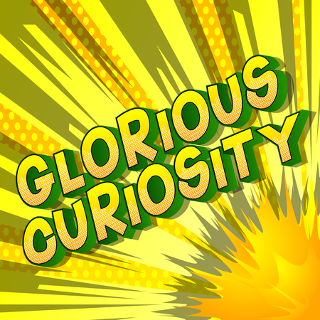 Glorious Curiosity - Vector illustrated comic book style phrase on abstract background.
