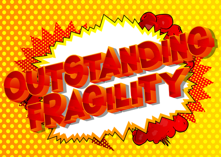 Hervorragende Zerbrechlichkeit - Vektor illustrierte Comic-Stil-Phrase auf abstraktem Hintergrund.
